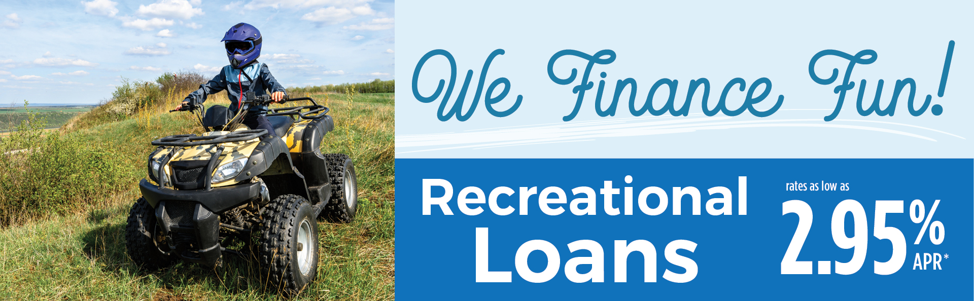 Recreation Loans Available.